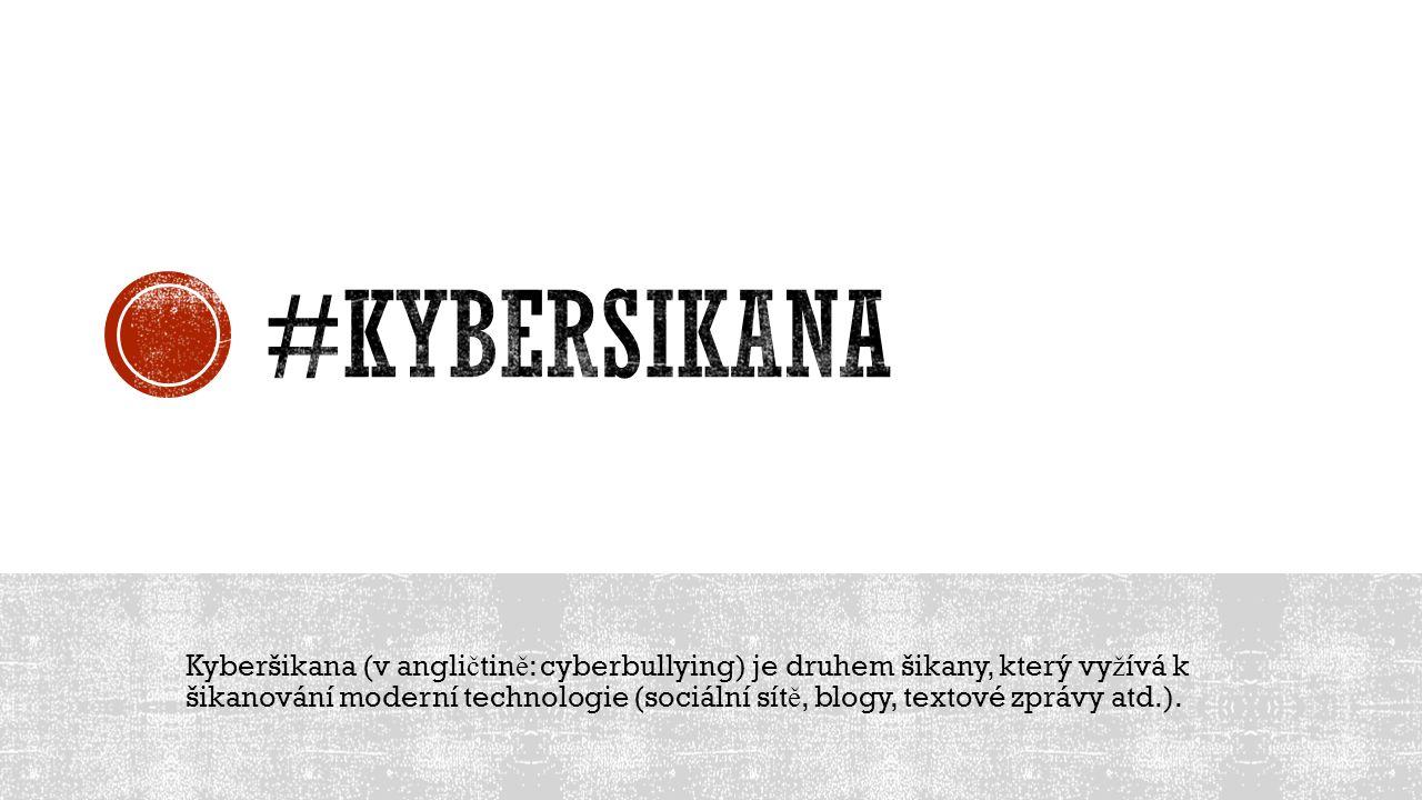 Kyberšikana (v angli č tin ě : cyberbullying) je druhem šikany, který vy ž ívá k šikanování moderní technologie (sociální sít ě, blogy, textové zprávy