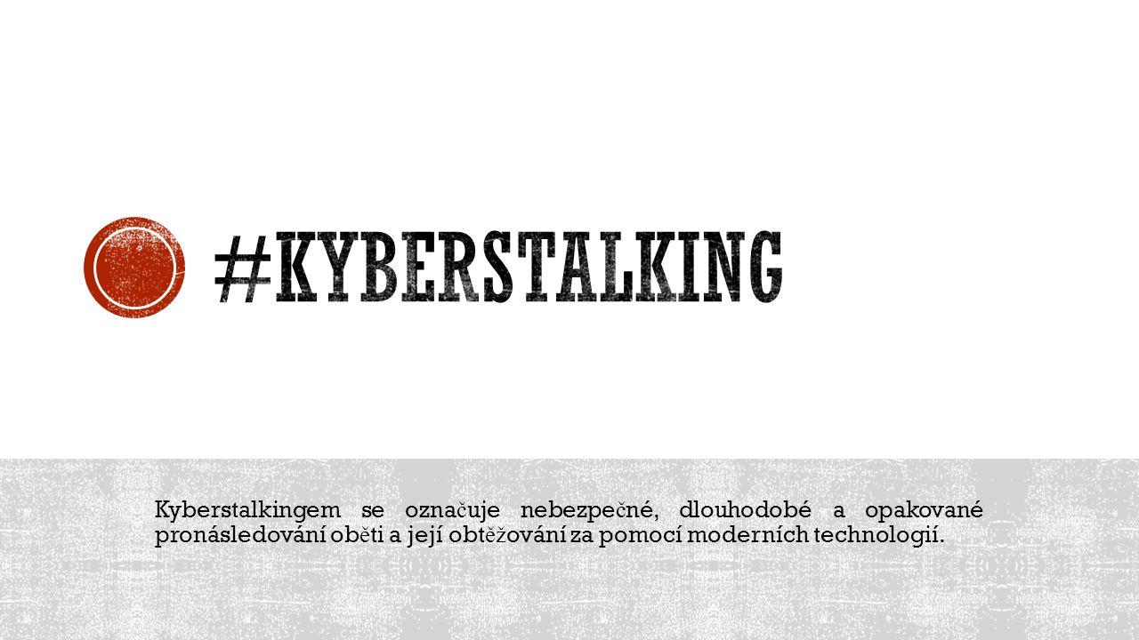 Kyberstalkingem se ozna č uje nebezpe č né, dlouhodobé a opakované pronásledování ob ě ti a její obt ěž ování za pomocí moderních technologií.