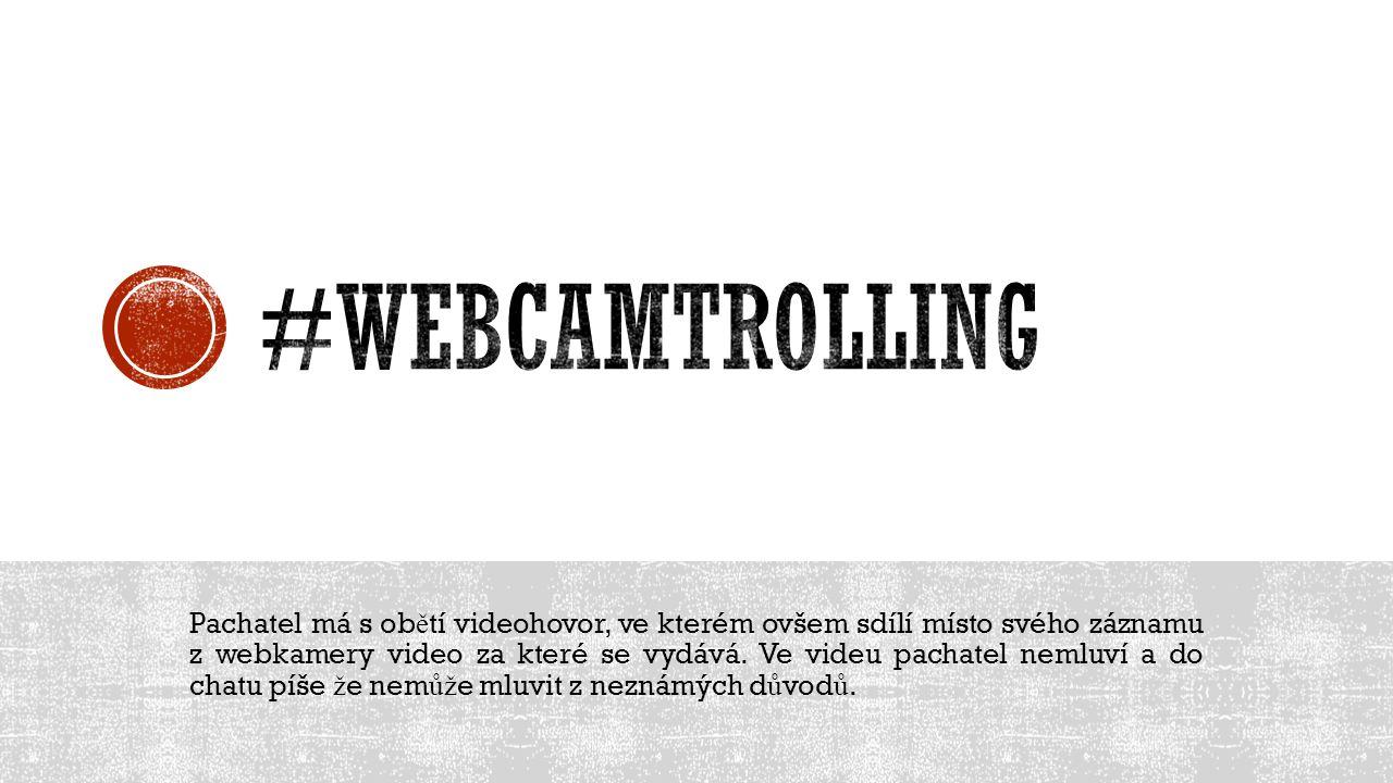 Pachatel má s ob ě tí videohovor, ve kterém ovšem sdílí místo svého záznamu z webkamery video za které se vydává. Ve videu pachatel nemluví a do chatu