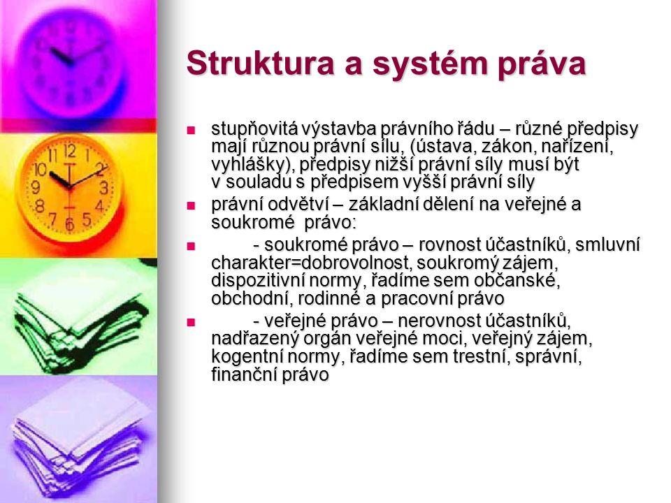 Struktura a systém práva stupňovitá výstavba právního řádu – různé předpisy mají různou právní sílu, (ústava, zákon, nařízení, vyhlášky), předpisy niž