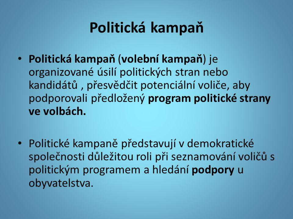 Politická kampaň Politická kampaň (volební kampaň) je organizované úsilí politických stran nebo kandidátů, přesvědčit potenciální voliče, aby podporovali předložený program politické strany ve volbách.