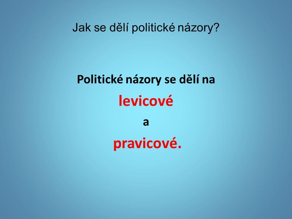 Jak se dělí politické názory Politické názory se dělí na levicové a pravicové.