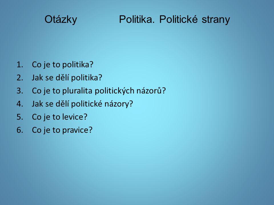 Otázky Politika. Politické strany 1.Co je to politika.