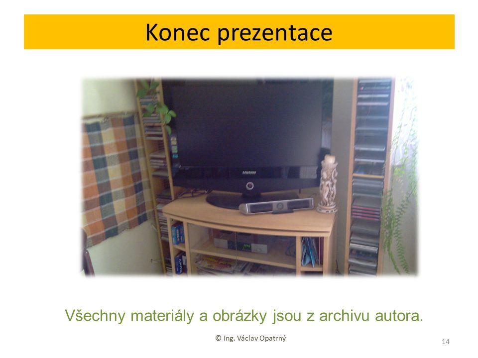 Konec prezentace © Ing. Václav Opatrný 14 Všechny materiály a obrázky jsou z archivu autora.