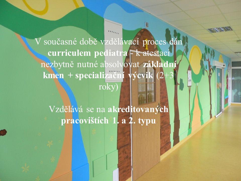 V současné době vzdělávací proces dán curriculem pediatra - k atestaci nezbytně nutné absolvovat základní kmen + specializační výcvik (2+3 roky) Vzdělává se na akreditovaných pracovištích 1.