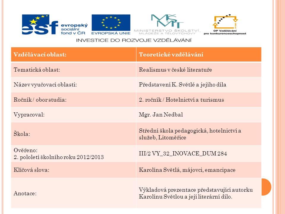 Vzdělávací oblast:Teoretické vzdělávání Tematická oblast:Realismus v české literatuře Název vyučovací oblasti:Představení K.