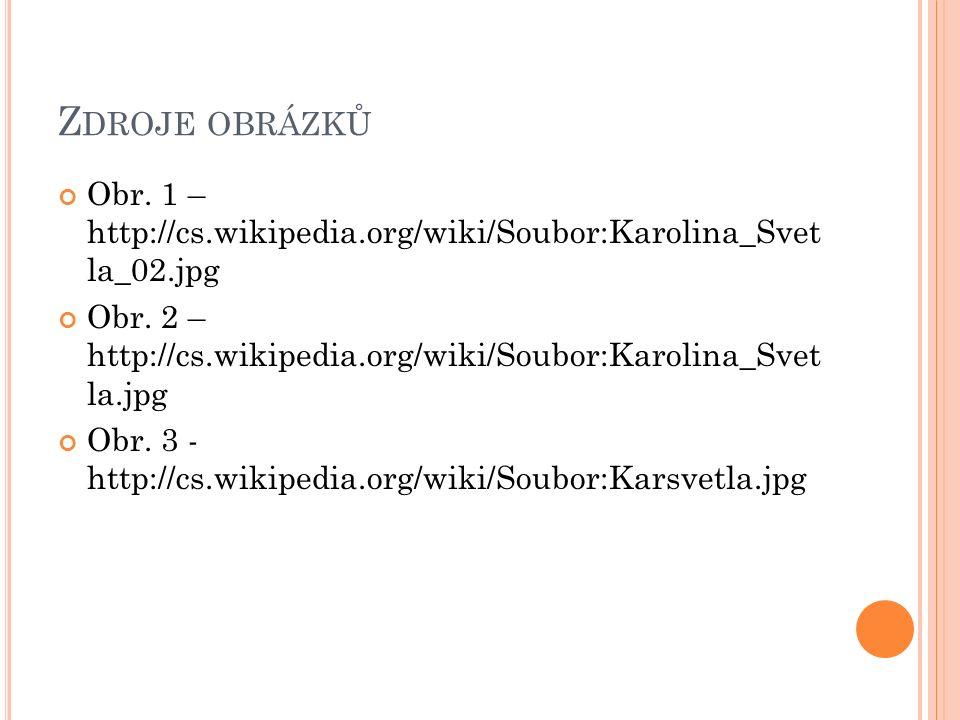 Z DROJE OBRÁZKŮ Obr. 1 – http://cs.wikipedia.org/wiki/Soubor:Karolina_Svet la_02.jpg Obr.