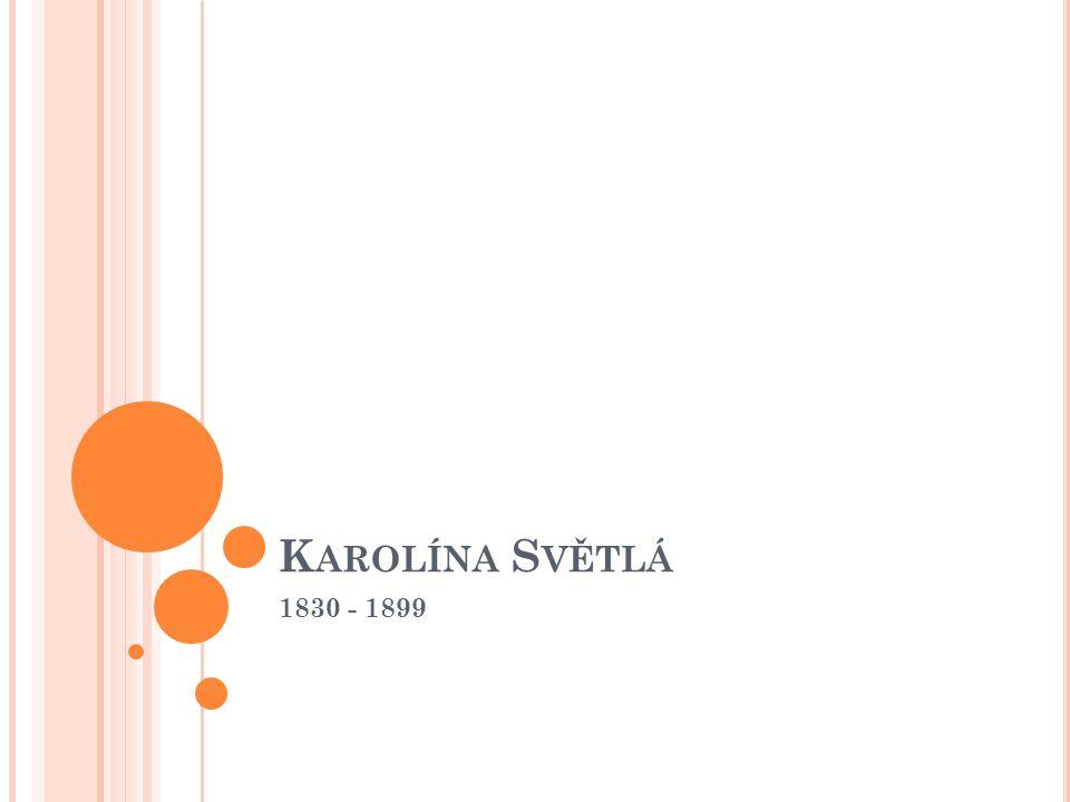 K AROLÍNA S VĚTLÁ Vedle Jana Nerudy největší umělecká osobnost májovců Pocházela ze zámožné pražské rodiny Rottových – vlastním jménem Johana Rottová Její manžel Petr Mužák v ní probudil velké vlastenecké cítění, ale její tvorbu nikdy nepochopil Velký vliv na její dílo měla Božena Němcová a George Sandová, která prosazovala emancipaci žen Její sestra byla spisovatelka Sofie Podlipská
