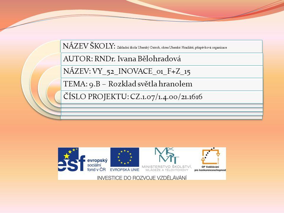 NÁZEV ŠKOLY: Základní škola Uherský Ostroh, okres Uherské Hradiště, příspěvková organizace AUTOR: RNDr.