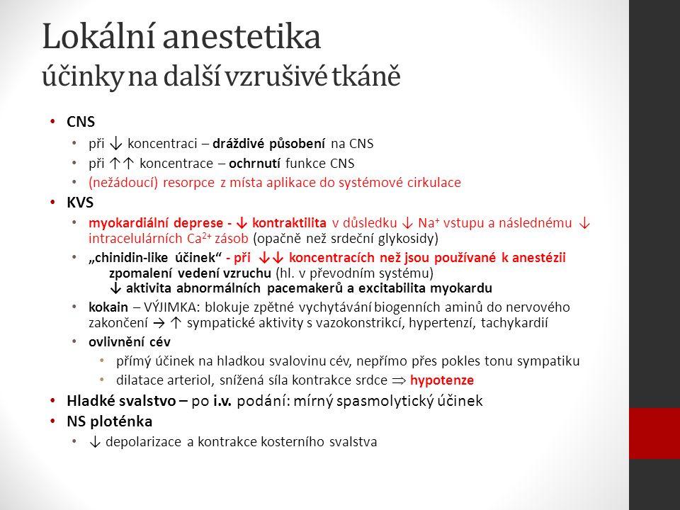 """Lokální anestetika účinky na další vzrušivé tkáně CNS při ↓ koncentraci – dráždivé působení na CNS při ↑↑ koncentrace – ochrnutí funkce CNS (nežádoucí) resorpce z místa aplikace do systémové cirkulace KVS myokardiální deprese - ↓ kontraktilita v důsledku ↓ Na + vstupu a následnému ↓ intracelulárních Ca 2+ zásob (opačně než srdeční glykosidy) """"chinidin-like účinek - při ↓↓ koncentracích než jsou používané k anestézii zpomalení vedení vzruchu (hl."""