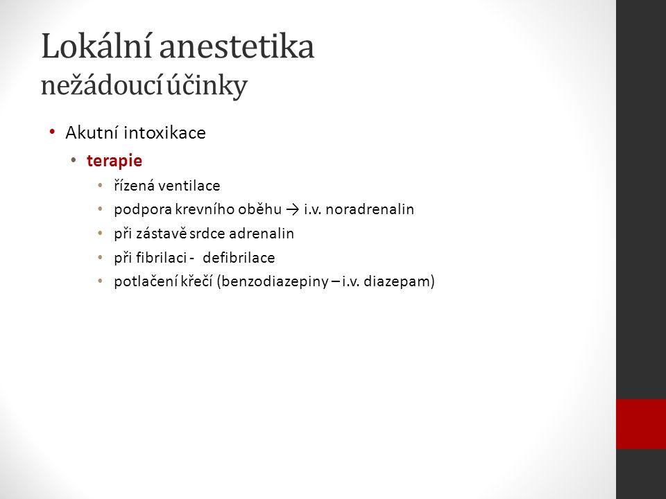 Lokální anestetika nežádoucí účinky Akutní intoxikace terapie řízená ventilace podpora krevního oběhu → i.v.