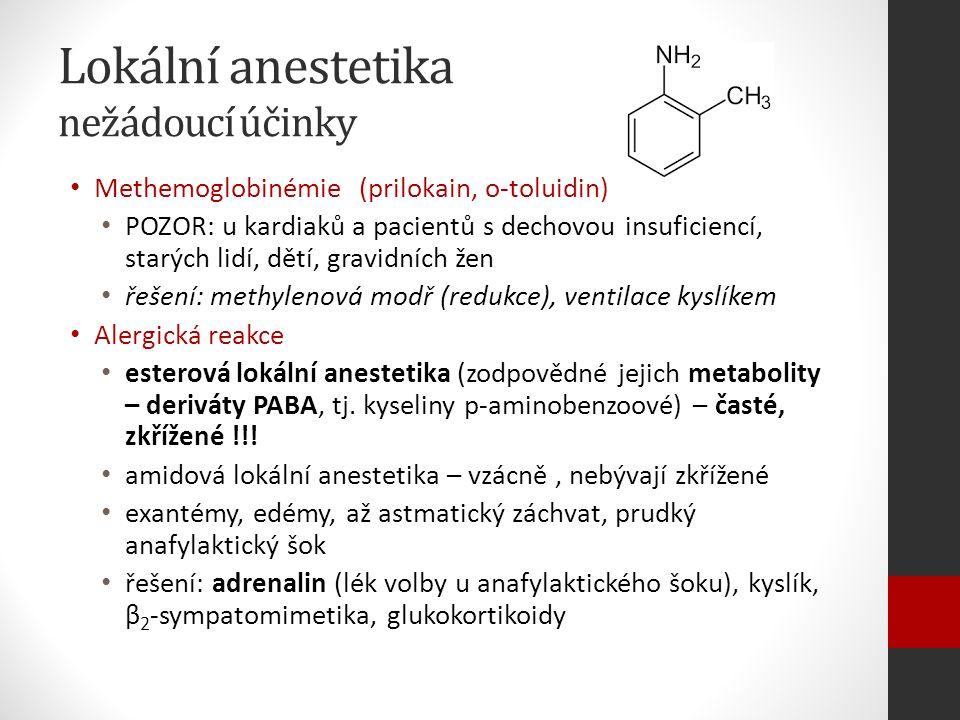 Lokální anestetika nežádoucí účinky Methemoglobinémie (prilokain, o-toluidin) POZOR: u kardiaků a pacientů s dechovou insuficiencí, starých lidí, dětí, gravidních žen řešení: methylenová modř (redukce), ventilace kyslíkem Alergická reakce esterová lokální anestetika (zodpovědné jejich metabolity – deriváty PABA, tj.