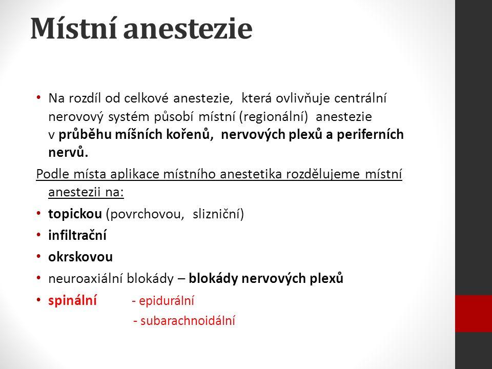 Místní anestezie Na rozdíl od celkové anestezie, která ovlivňuje centrální nerovový systém působí místní (regionální) anestezie v průběhu míšních kořenů, nervových plexů a periferních nervů.
