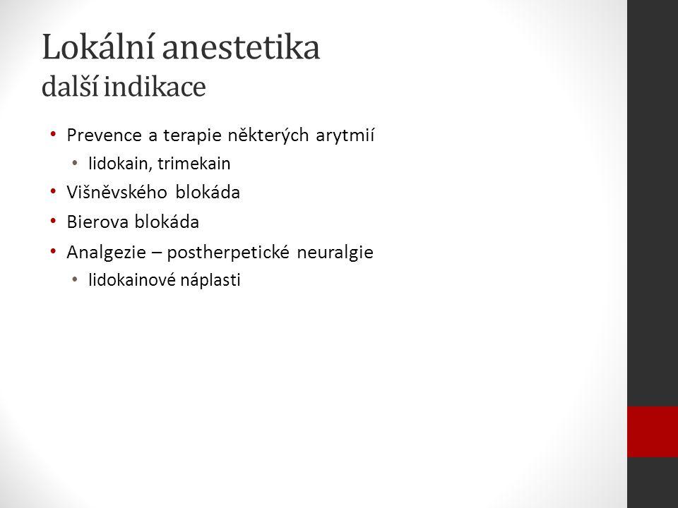 Lokální anestetika další indikace Prevence a terapie některých arytmií lidokain, trimekain Višněvského blokáda Bierova blokáda Analgezie – postherpetické neuralgie lidokainové náplasti