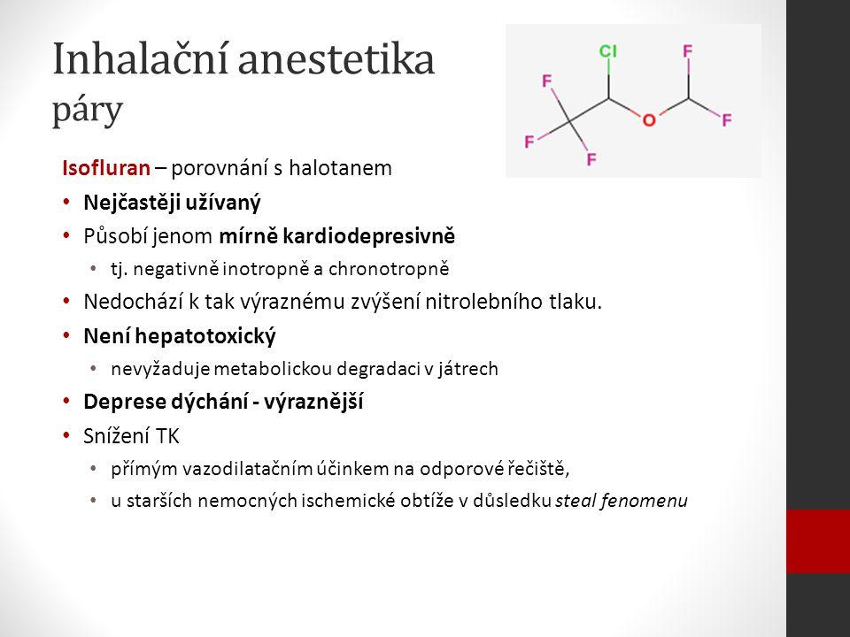 Inhalační anestetika páry Isofluran – porovnání s halotanem Nejčastěji užívaný Působí jenom mírně kardiodepresivně tj.