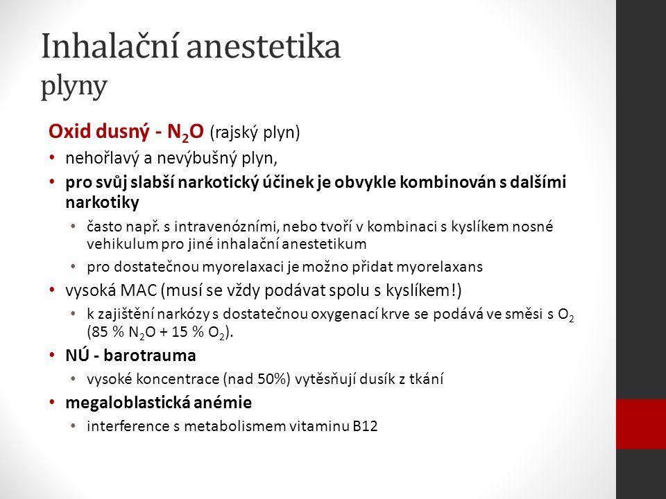 Inhalační anestetika plyny Oxid dusný - N 2 O (rajský plyn) nehořlavý a nevýbušný plyn, pro svůj slabší narkotický účinek je obvykle kombinován s dalšími narkotiky často např.