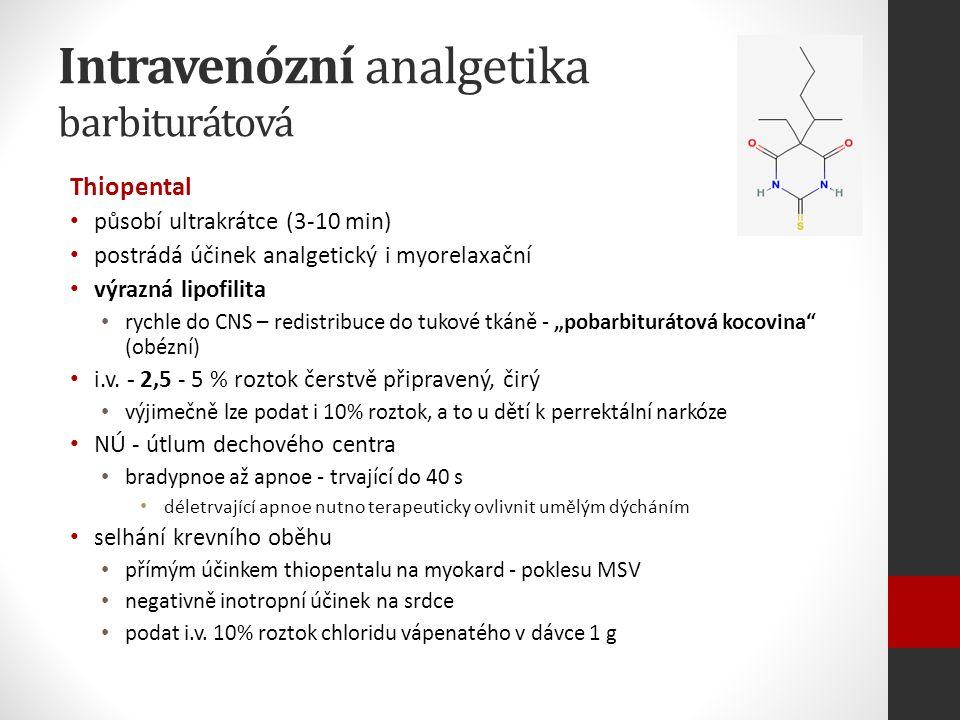 """Intravenózní analgetika barbiturátová Thiopental působí ultrakrátce (3-10 min) postrádá účinek analgetický i myorelaxační výrazná lipofilita rychle do CNS – redistribuce do tukové tkáně - """"pobarbiturátová kocovina (obézní) i.v."""