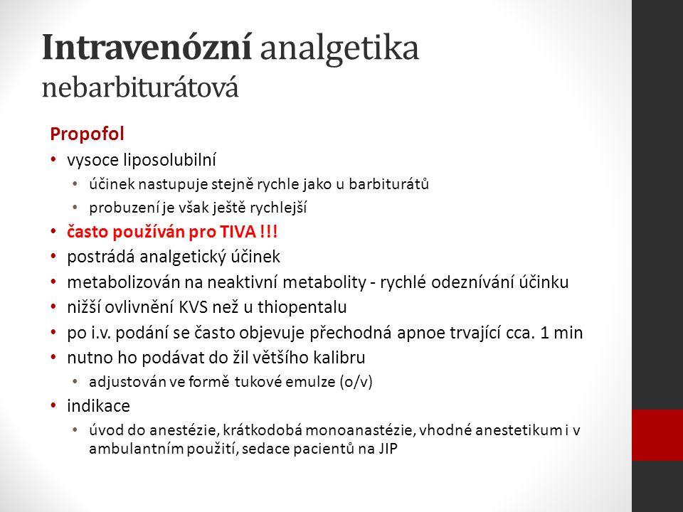 Intravenózní analgetika nebarbiturátová Propofol vysoce liposolubilní účinek nastupuje stejně rychle jako u barbiturátů probuzení je však ještě rychlejší často používán pro TIVA !!.
