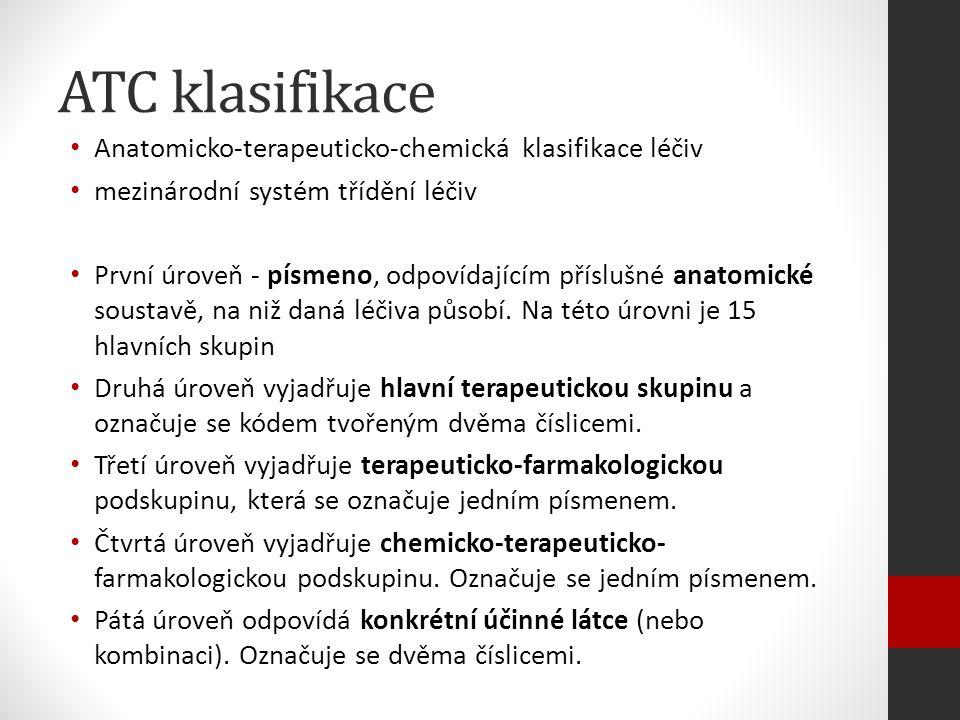 ATC klasifikace Anatomicko-terapeuticko-chemická klasifikace léčiv mezinárodní systém třídění léčiv První úroveň - písmeno, odpovídajícím příslušné anatomické soustavě, na niž daná léčiva působí.
