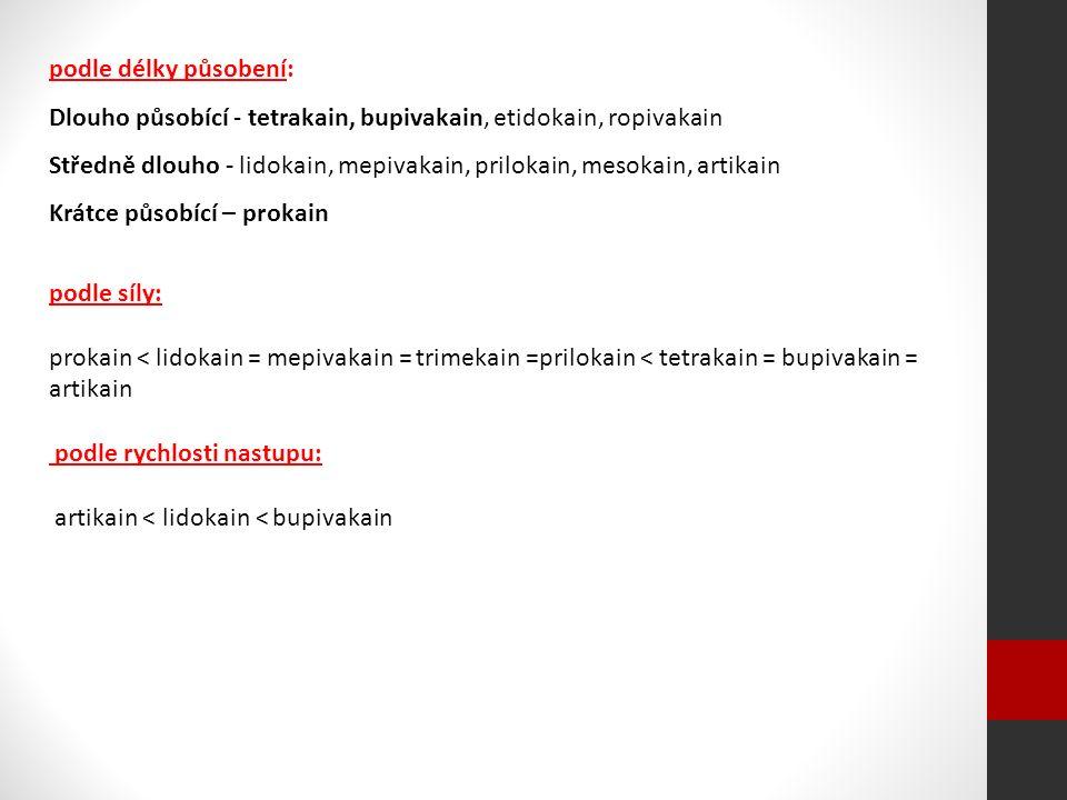 podle délky působení: Dlouho působící - tetrakain, bupivakain, etidokain, ropivakain Středně dlouho - lidokain, mepivakain, prilokain, mesokain, artikain Krátce působící – prokain podle síly: prokain < lidokain = mepivakain = trimekain =prilokain < tetrakain = bupivakain = artikain podle rychlosti nastupu: artikain < lidokain < bupivakain