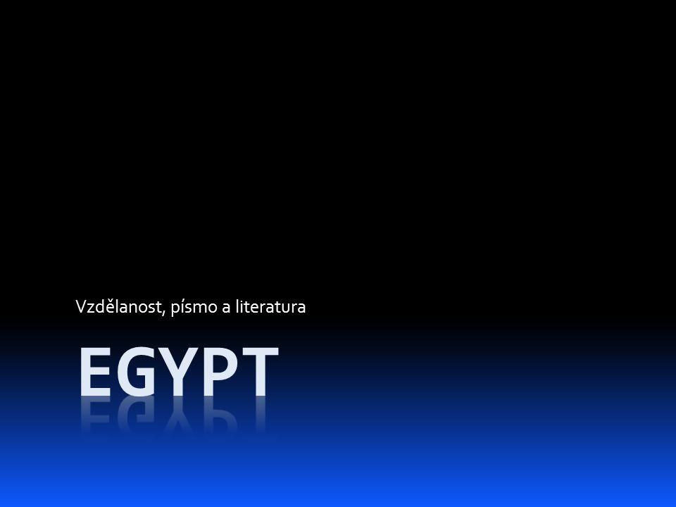 Egyptská vzdělanost, písmo a literatura  obrázkové – hieroglyfy  rozluštil ho Champollion  píše se na papyrus  učí se ve školách při chrámech Věda  matematika, geometrie, zeměpis, astronomie, lékařství (oční, zubní, chirurgie)