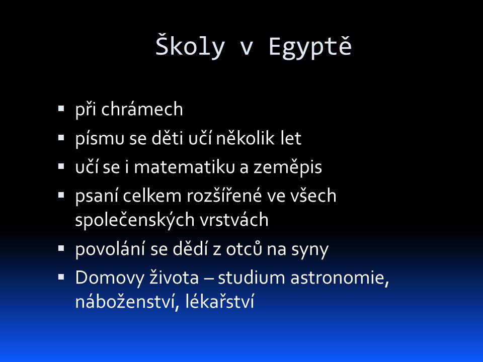 Školy v Egyptě  při chrámech  písmu se děti učí několik let  učí se i matematiku a zeměpis  psaní celkem rozšířené ve všech společenských vrstvách