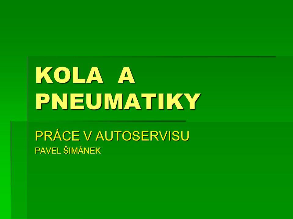 KOLA A PNEUMATIKY PRÁCE V AUTOSERVISU PAVEL ŠIMÁNEK