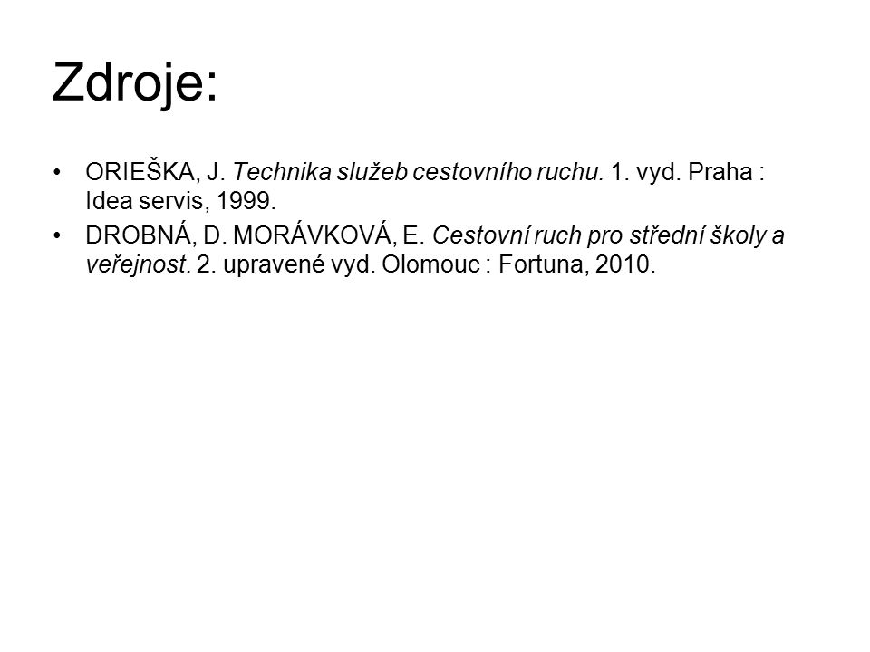 Zdroje: ORIEŠKA, J. Technika služeb cestovního ruchu. 1. vyd. Praha : Idea servis, 1999. DROBNÁ, D. MORÁVKOVÁ, E. Cestovní ruch pro střední školy a ve
