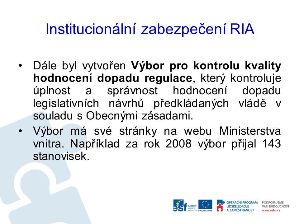 Institucionální zabezpečení RIA Dále byl vytvořen Výbor pro kontrolu kvality hodnocení dopadu regulace, který kontroluje úplnost a správnost hodnocení dopadu legislativních návrhů předkládaných vládě v souladu s Obecnými zásadami.