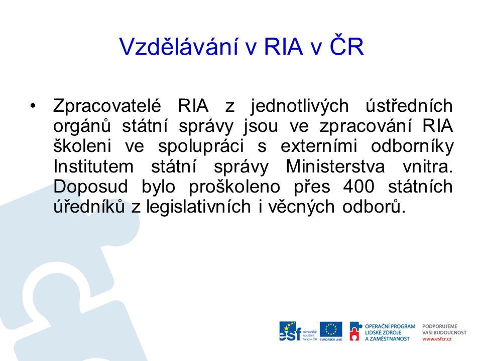 Vzdělávání v RIA v ČR Zpracovatelé RIA z jednotlivých ústředních orgánů státní správy jsou ve zpracování RIA školeni ve spolupráci s externími odborníky Institutem státní správy Ministerstva vnitra.