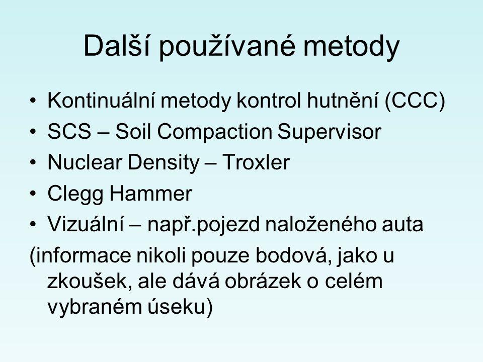Další používané metody Kontinuální metody kontrol hutnění (CCC) SCS – Soil Compaction Supervisor Nuclear Density – Troxler Clegg Hammer Vizuální – např.pojezd naloženého auta (informace nikoli pouze bodová, jako u zkoušek, ale dává obrázek o celém vybraném úseku)