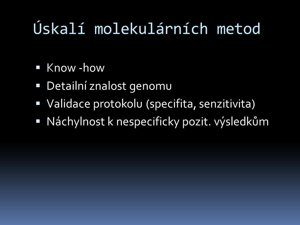 Úskalí molekulárních metod  Know -how  Detailní znalost genomu  Validace protokolu (specifita, senzitivita)  Náchylnost k nespecificky pozit.