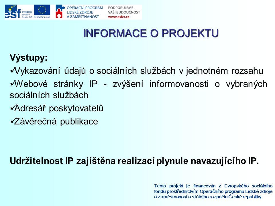 INFORMACE O PROJEKTU INFORMACE O PROJEKTU Tento projekt je financován z Evropského sociálního fondu prostřednictvím Operačního programu Lidské zdroje a zaměstnanost a státního rozpočtu České republiky.