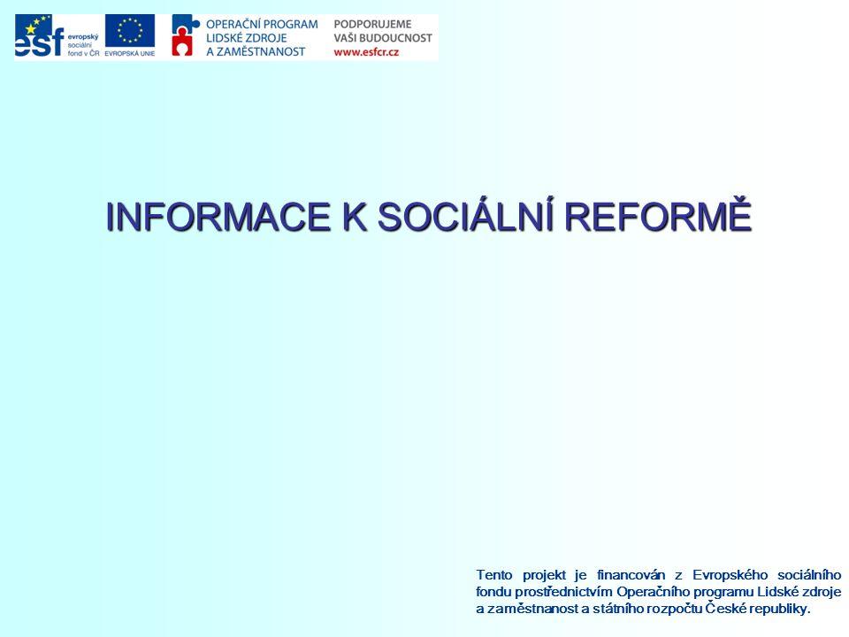 INFORMACE K SOCIÁLNÍ REFORMĚ Tento projekt je financován z Evropského sociálního fondu prostřednictvím Operačního programu Lidské zdroje a zaměstnanost a státního rozpočtu České republiky.