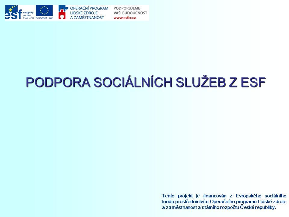 PODPORA SOCIÁLNÍCH SLUŽEB Z ESF Tento projekt je financován z Evropského sociálního fondu prostřednictvím Operačního programu Lidské zdroje a zaměstnanost a státního rozpočtu České republiky.