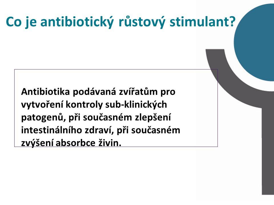 Co je antibiotický růstový stimulant? Antibiotika podávaná zvířatům pro vytvoření kontroly sub-klinických patogenů, při současném zlepšení intestináln