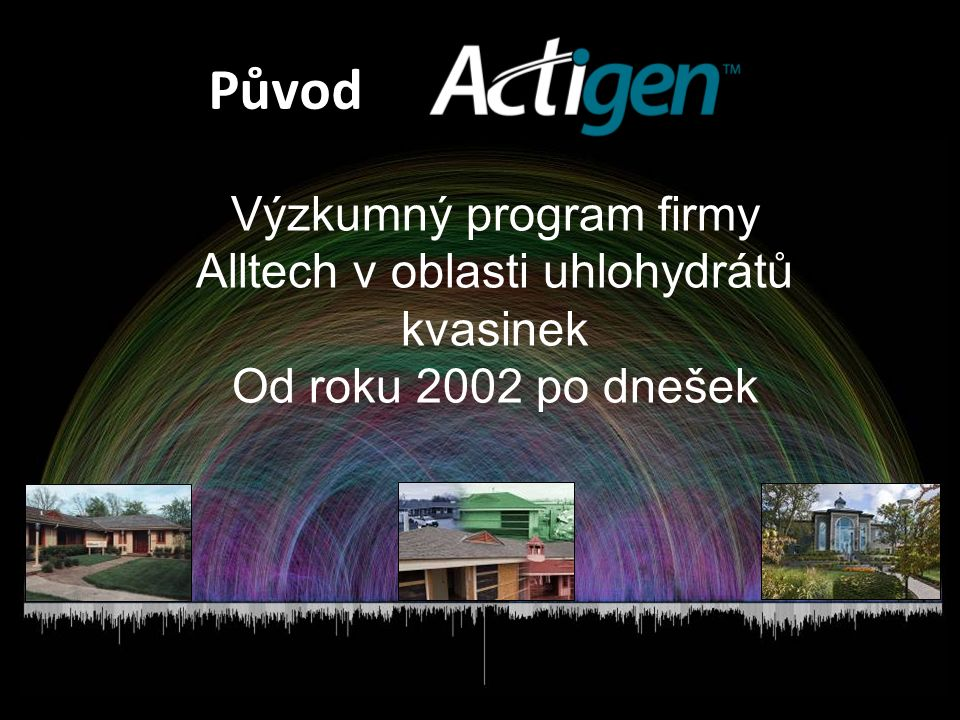 Původ Výzkumný program firmy Alltech v oblasti uhlohydrátů kvasinek Od roku 2002 po dnešek
