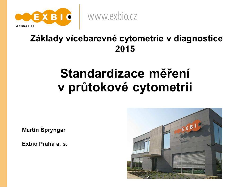 Základy vícebarevné cytometrie v diagnostice 2015 Standardizace měření v průtokové cytometrii Martin Špryngar Exbio Praha a. s.