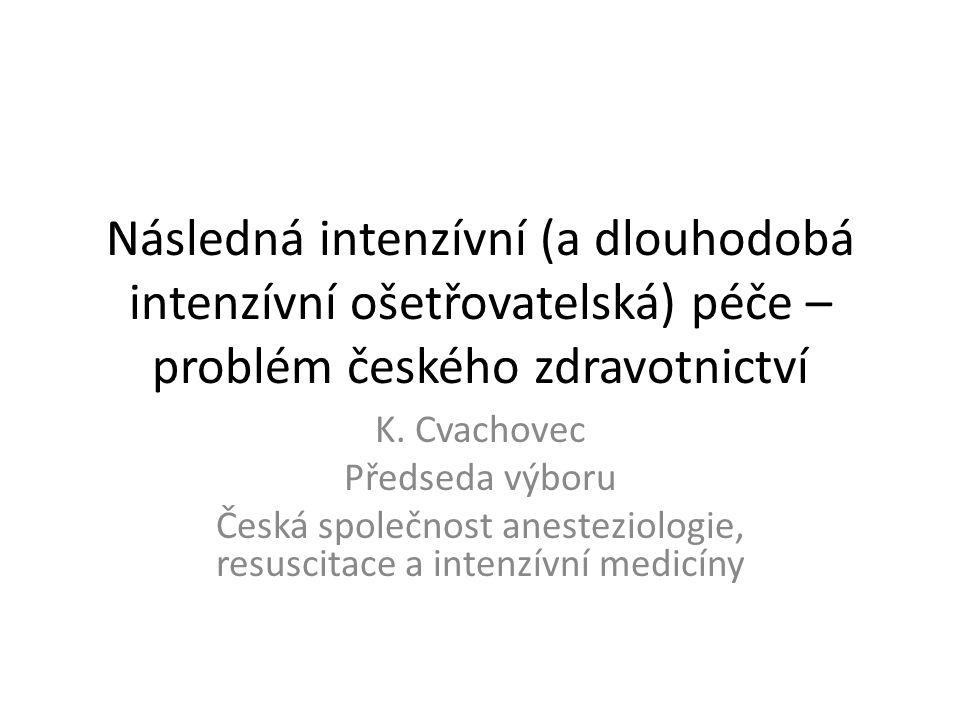 Následná intenzívní (a dlouhodobá intenzívní ošetřovatelská) péče – problém českého zdravotnictví K.