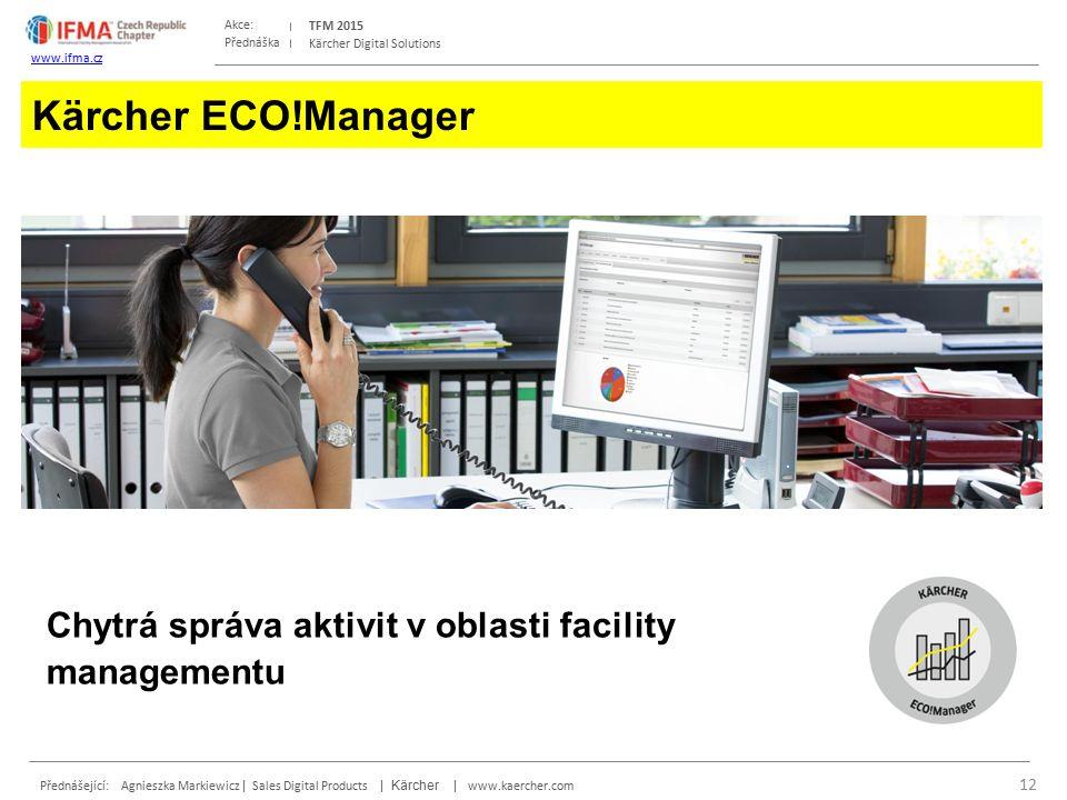 Přednáška Akce: Přednášející: Agnieszka Markiewicz | Sales Digital Products | Kärcher | www.kaercher.com TFM 2015 www.ifma.cz Kärcher Digital Solutions Kärcher ECO!Manager 12 Chytrá správa aktivit v oblasti facility managementu