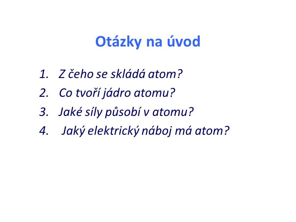 Atomová jádra Složení atomu: elektronový obal atomové jádro – malé, těžké – kladně nabité – složeno z protonů a neutronů (=nukleony) – počet protonů udává protonové číslo – počet nukleonů udává nukleonové číslo – látky složené z atomů, které mají stejné protonové a stejné nukleonové číslo - nuklidy – dva atomy, které mají stejné protonové číslo, různé nukleonové číslo – izotopy téhož prvku