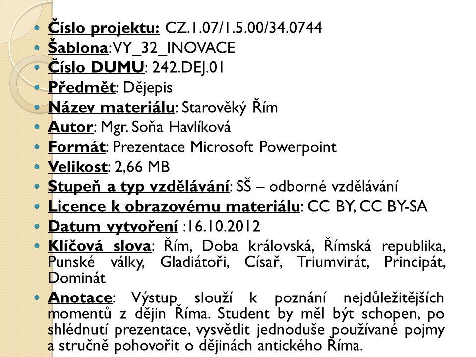 Číslo projektu: CZ.1.07/1.5.00/34.0744 Šablona: VY_32_INOVACE Číslo DUMU: 242.DEJ.01 Předmět: Dějepis Název materiálu: Starověký Řím Autor: Mgr. Soňa