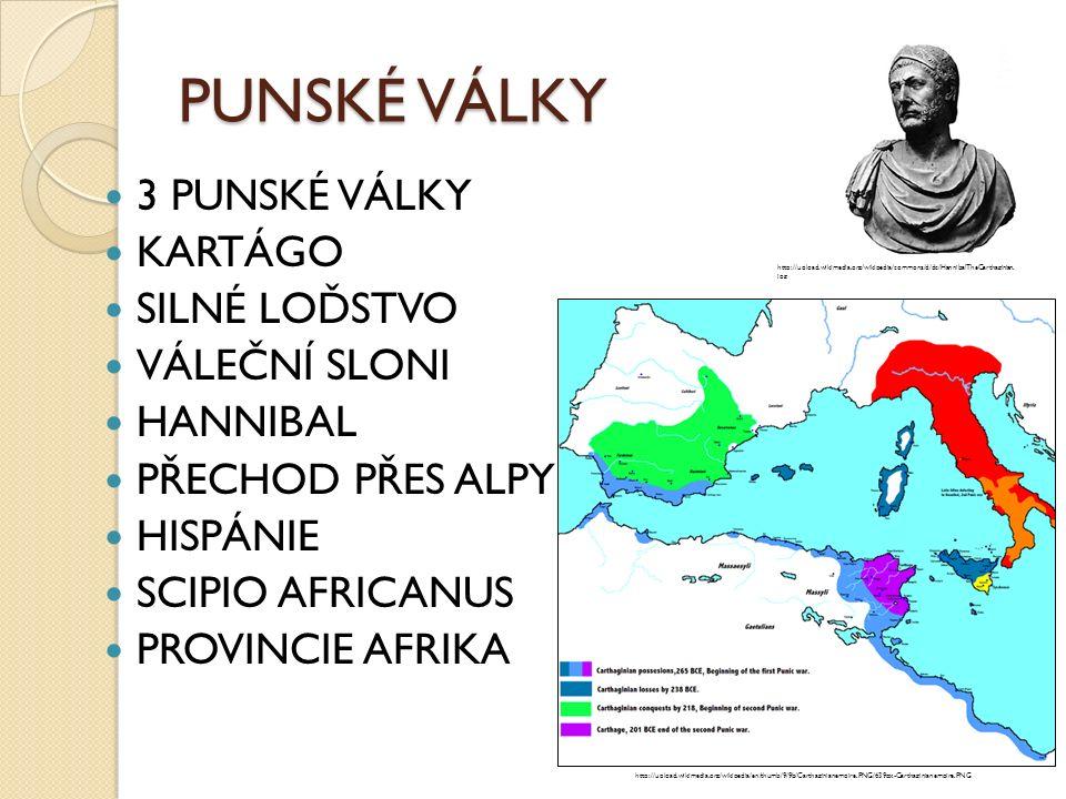 PUNSKÉ VÁLKY 3 PUNSKÉ VÁLKY KARTÁGO SILNÉ LOĎSTVO VÁLEČNÍ SLONI HANNIBAL PŘECHOD PŘES ALPY HISPÁNIE SCIPIO AFRICANUS PROVINCIE AFRIKA http://upload.wikimedia.org/wikipedia/commons/d/dc/HannibalTheCarthaginian.