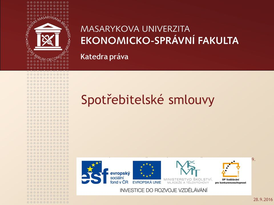 28.9.2016 Spotřebitelské smlouvy Tento studijní materil byl vytvořen jako výstup z projektu č.
