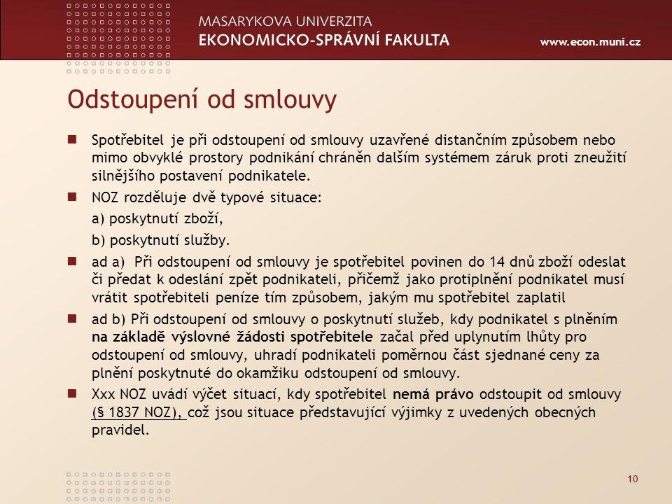 www.econ.muni.cz Odstoupení od smlouvy Spotřebitel je při odstoupení od smlouvy uzavřené distančním způsobem nebo mimo obvyklé prostory podnikání chráněn dalším systémem záruk proti zneužití silnějšího postavení podnikatele.