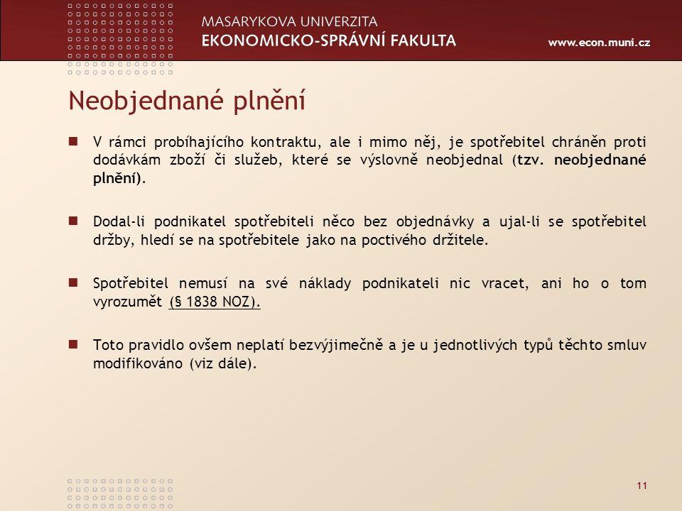 www.econ.muni.cz Neobjednané plnění V rámci probíhajícího kontraktu, ale i mimo něj, je spotřebitel chráněn proti dodávkám zboží či služeb, které se výslovně neobjednal (tzv.