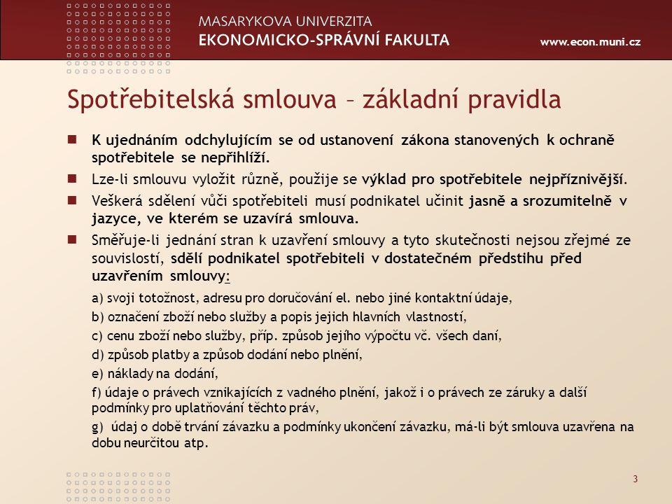 www.econ.muni.cz Spotřebitelská smlouva – zakázaná jednání Obecně platí, že zakázaná jsou ujednání, která zakládají v rozporu s požadavkem přiměřenosti významnou nerovnováhu práv nebo povinností stran v neprospěch spotřebitele.