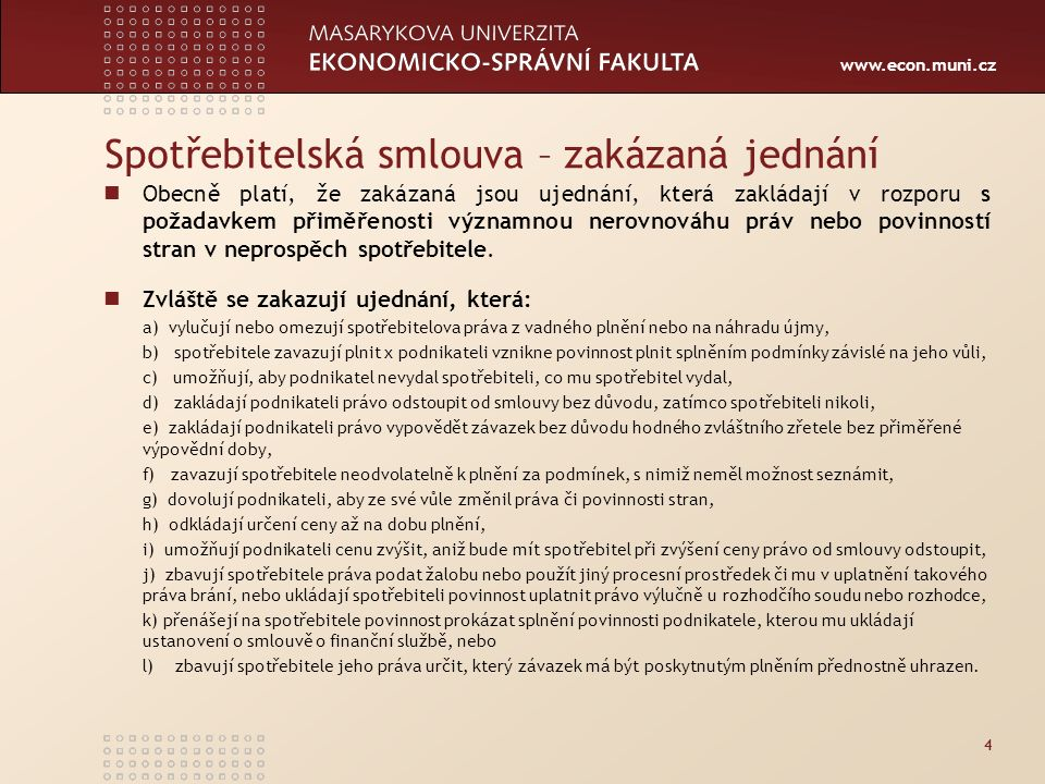 www.econ.muni.cz Uzavírání smluv distančním způsobem a závazky ze smluv uzavíraných mimo obchodní prostory V obchodní praxi podnikatelů je běžné, že se kontraktace odehrává bez přítomnosti osob za pomoci prostředků komunikace na dálku (zejména internetové obchody, tzv.