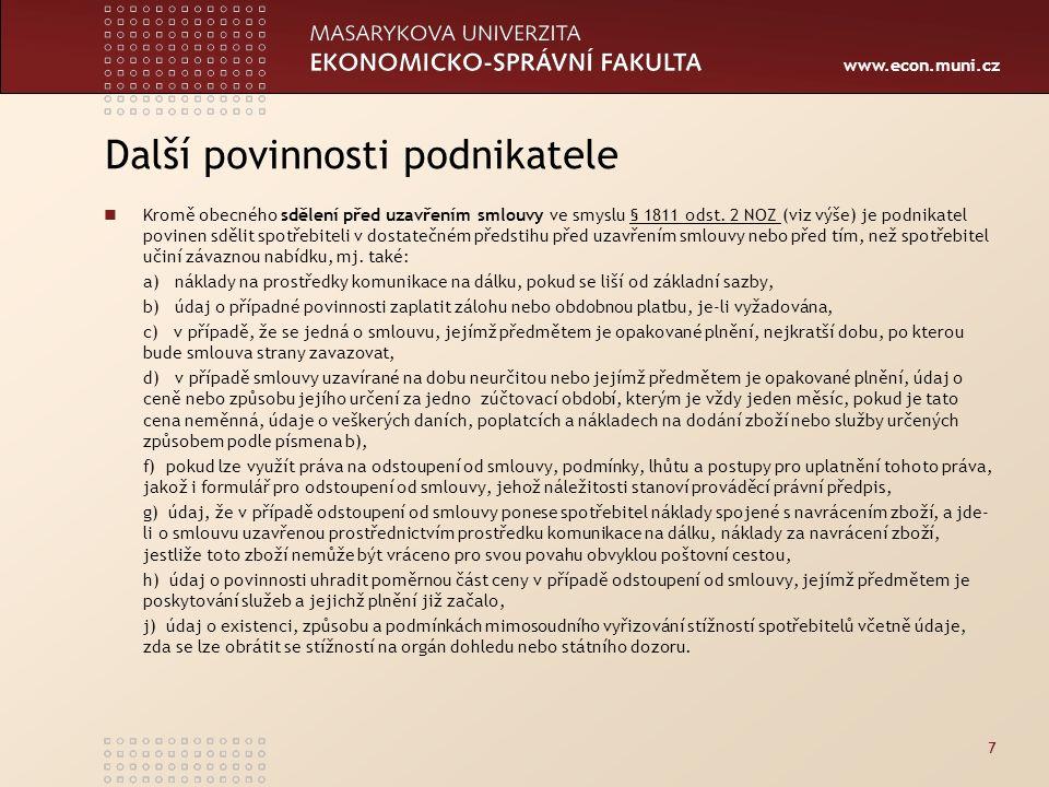 www.econ.muni.cz Další povinnosti podnikatele Kromě obecného sdělení před uzavřením smlouvy ve smyslu § 1811 odst.