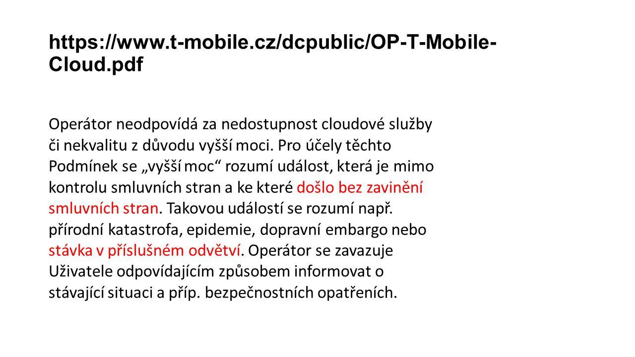 https://www.t-mobile.cz/dcpublic/OP-T-Mobile- Cloud.pdf Operátor neodpovídá za nedostupnost cloudové služby či nekvalitu z důvodu vyšší moci.